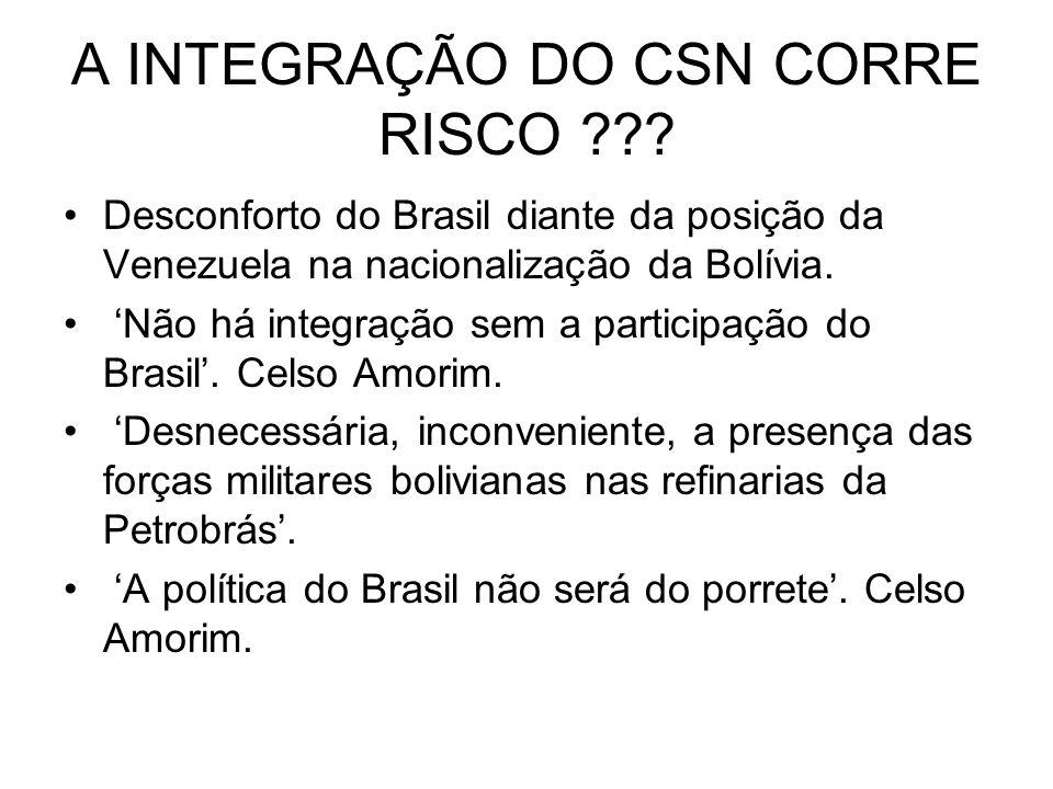 A INTEGRAÇÃO DO CSN CORRE RISCO ??? Desconforto do Brasil diante da posição da Venezuela na nacionalização da Bolívia. Não há integração sem a partici