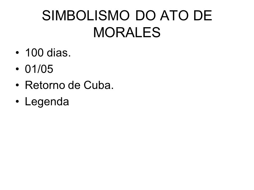 SIMBOLISMO DO ATO DE MORALES 100 dias. 01/05 Retorno de Cuba. Legenda