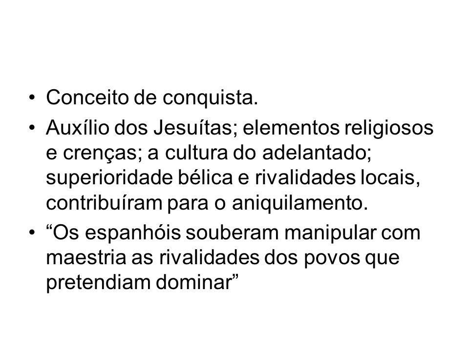 Conceito de conquista. Auxílio dos Jesuítas; elementos religiosos e crenças; a cultura do adelantado; superioridade bélica e rivalidades locais, contr