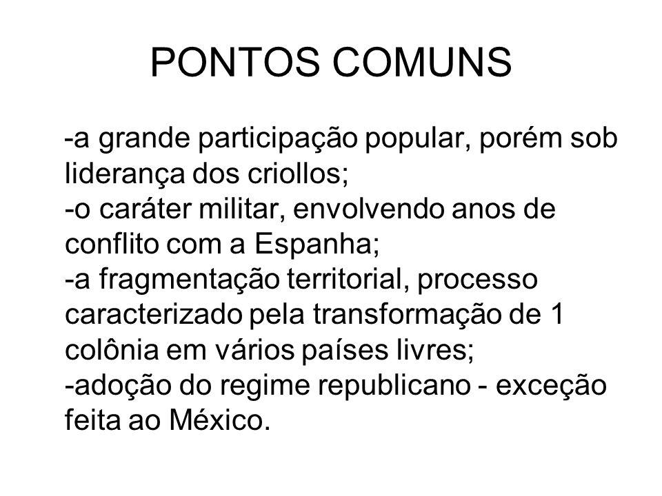 PONTOS COMUNS -a grande participação popular, porém sob liderança dos criollos; -o caráter militar, envolvendo anos de conflito com a Espanha; -a frag