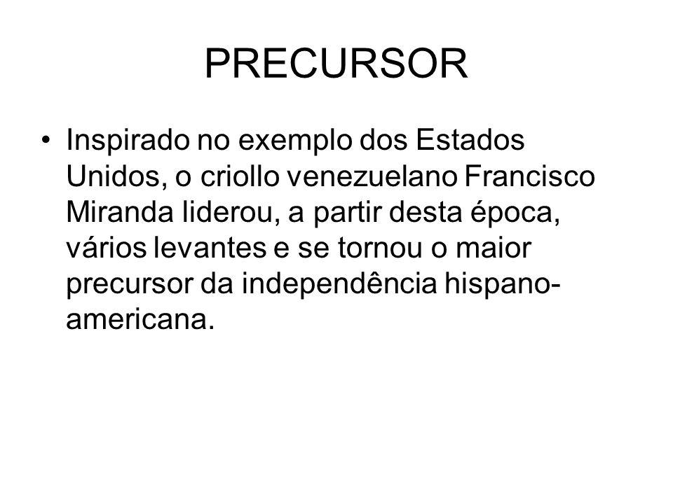 PRECURSOR Inspirado no exemplo dos Estados Unidos, o criollo venezuelano Francisco Miranda liderou, a partir desta época, vários levantes e se tornou