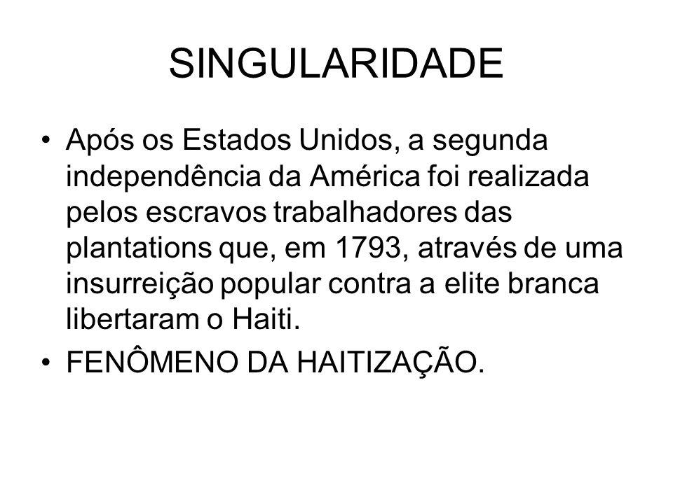 SINGULARIDADE Após os Estados Unidos, a segunda independência da América foi realizada pelos escravos trabalhadores das plantations que, em 1793, atra