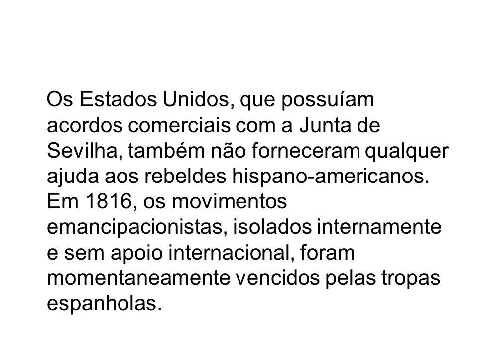 Os Estados Unidos, que possuíam acordos comerciais com a Junta de Sevilha, também não forneceram qualquer ajuda aos rebeldes hispano-americanos. Em 18