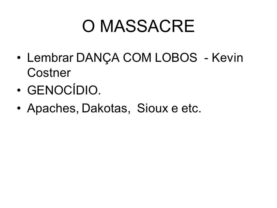 O MASSACRE Lembrar DANÇA COM LOBOS - Kevin Costner GENOCÍDIO. Apaches, Dakotas, Sioux e etc.
