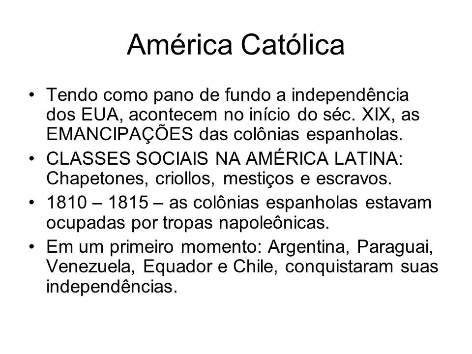América Católica Tendo como pano de fundo a independência dos EUA, acontecem no início do séc. XIX, as EMANCIPAÇÕES das colônias espanholas. CLASSES S