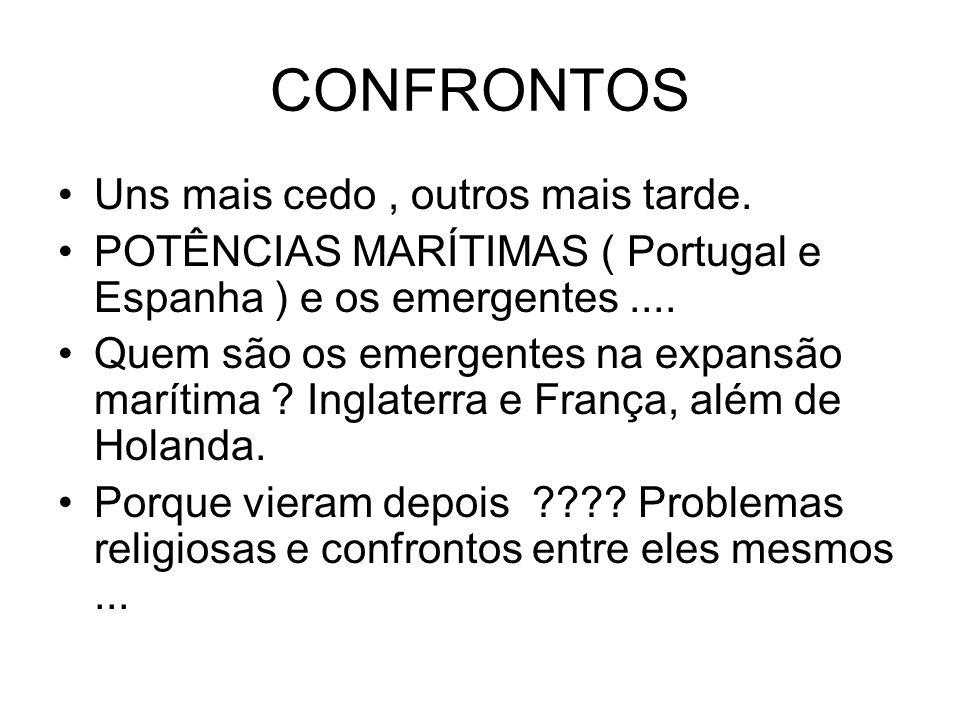 CONFRONTOS Uns mais cedo, outros mais tarde. POTÊNCIAS MARÍTIMAS ( Portugal e Espanha ) e os emergentes.... Quem são os emergentes na expansão marítim