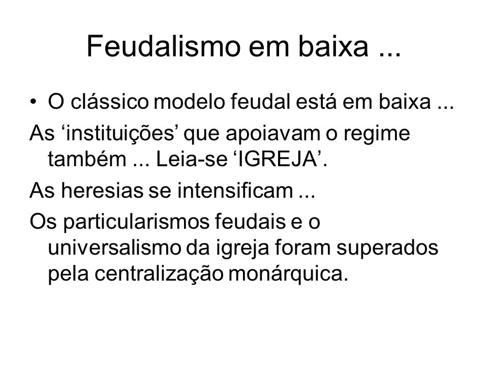 Feudalismo em baixa... O clássico modelo feudal está em baixa... As instituições que apoiavam o regime também... Leia-se IGREJA. As heresias se intens
