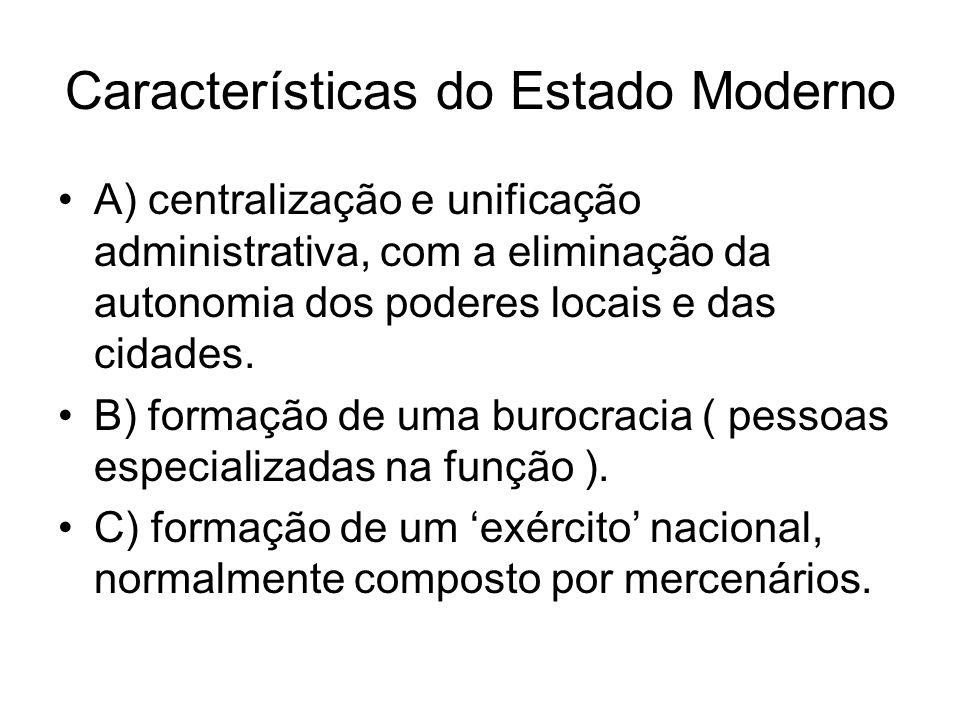 Características do Estado Moderno A) centralização e unificação administrativa, com a eliminação da autonomia dos poderes locais e das cidades. B) for
