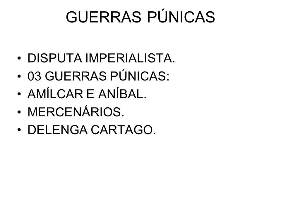 GUERRAS PÚNICAS DISPUTA IMPERIALISTA. 03 GUERRAS PÚNICAS: AMÍLCAR E ANÍBAL. MERCENÁRIOS. DELENGA CARTAGO.