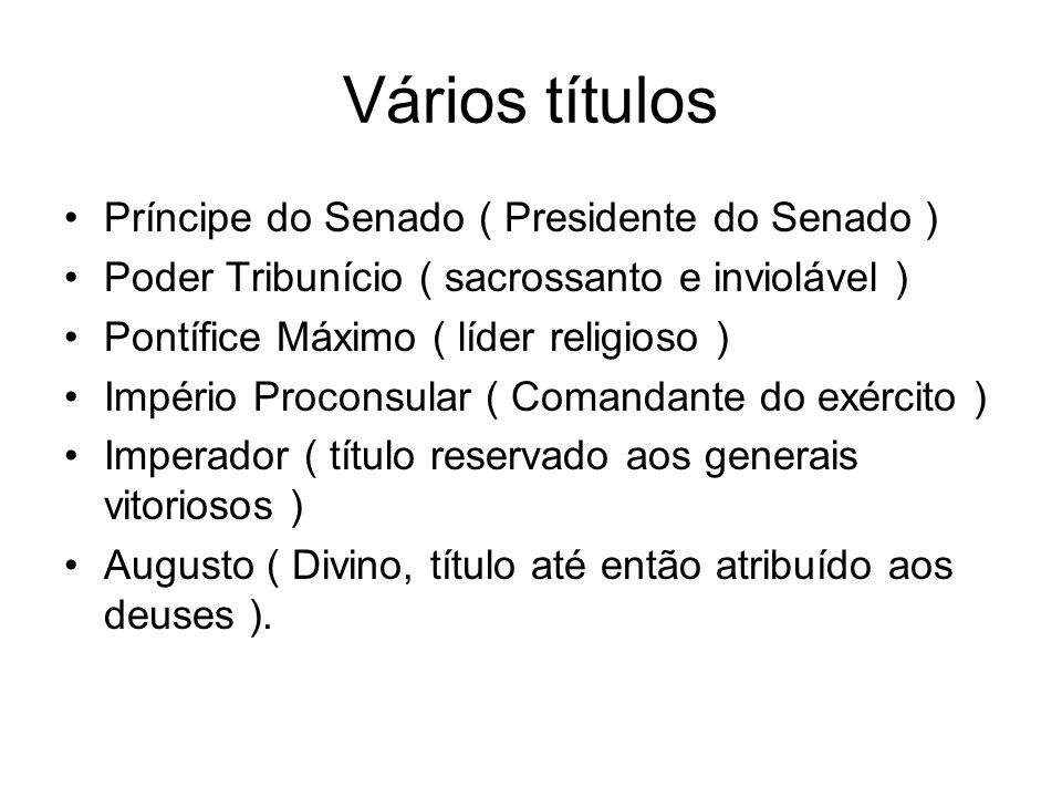 Vários títulos Príncipe do Senado ( Presidente do Senado ) Poder Tribunício ( sacrossanto e inviolável ) Pontífice Máximo ( líder religioso ) Império