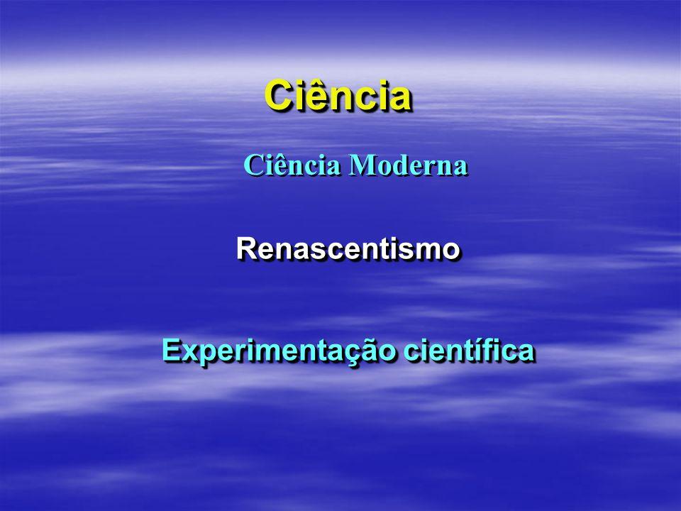 CiênciaCiência Renascentismo Experimentação científica Renascentismo Ciência Moderna