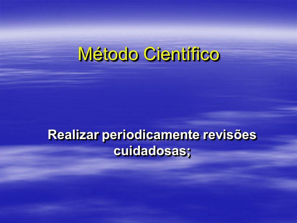 Método Científico Realizar periodicamente revisões cuidadosas;