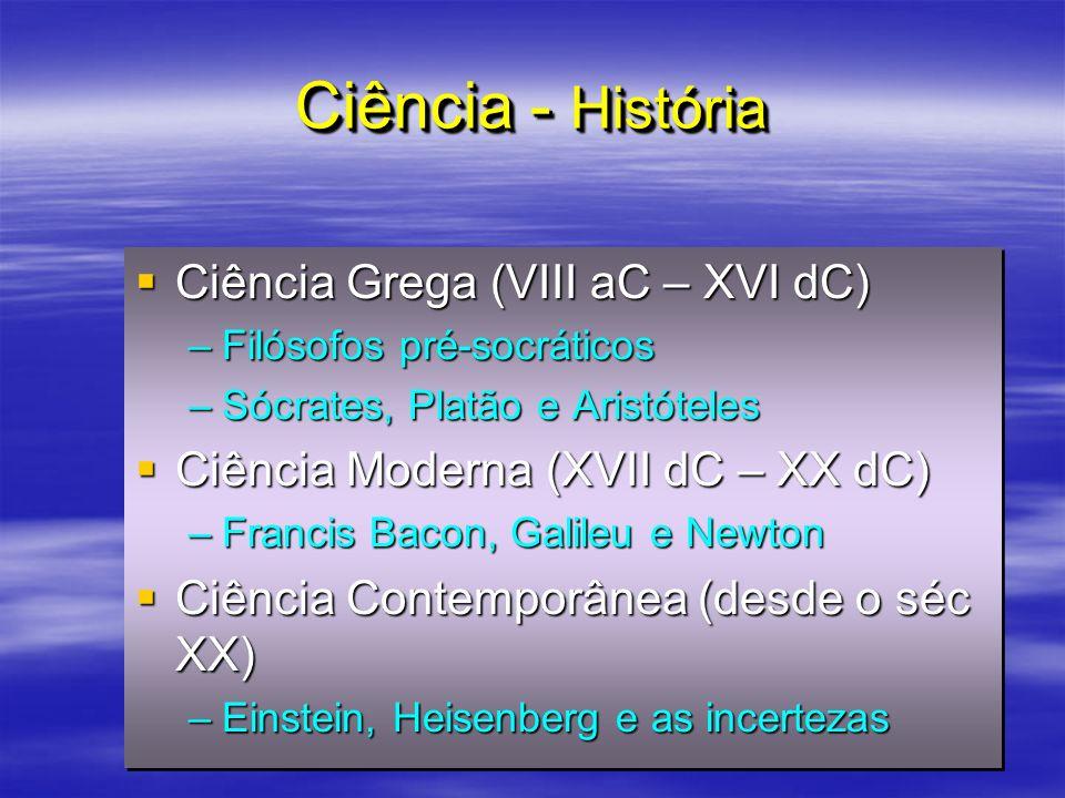 Ciência - História Ciência Grega (VIII aC – XVI dC) Ciência Grega (VIII aC – XVI dC) –Filósofos pré-socráticos –Sócrates, Platão e Aristóteles Ciência