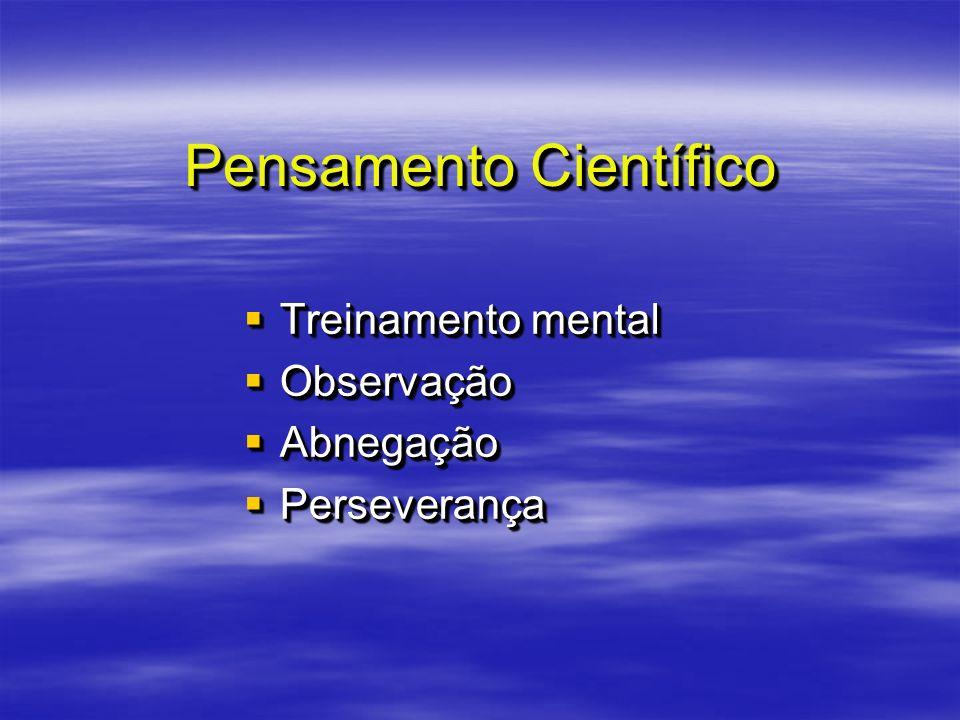 Pensamento Científico Treinamento mental Treinamento mental Observação Observação Abnegação Abnegação Perseverança Perseverança Treinamento mental Tre