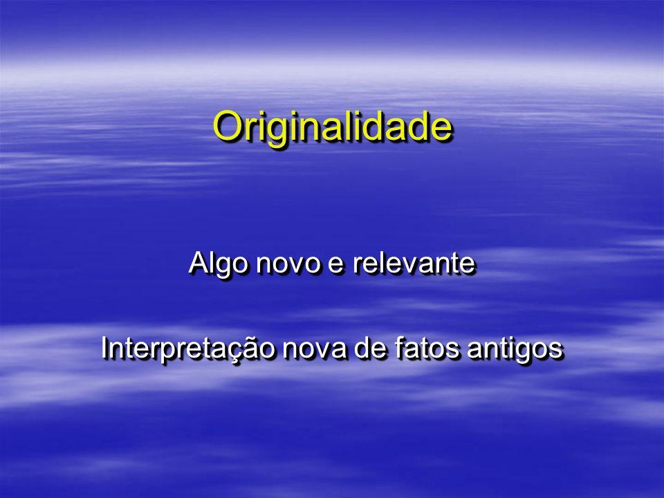 OriginalidadeOriginalidade Algo novo e relevante Interpretação nova de fatos antigos Algo novo e relevante Interpretação nova de fatos antigos