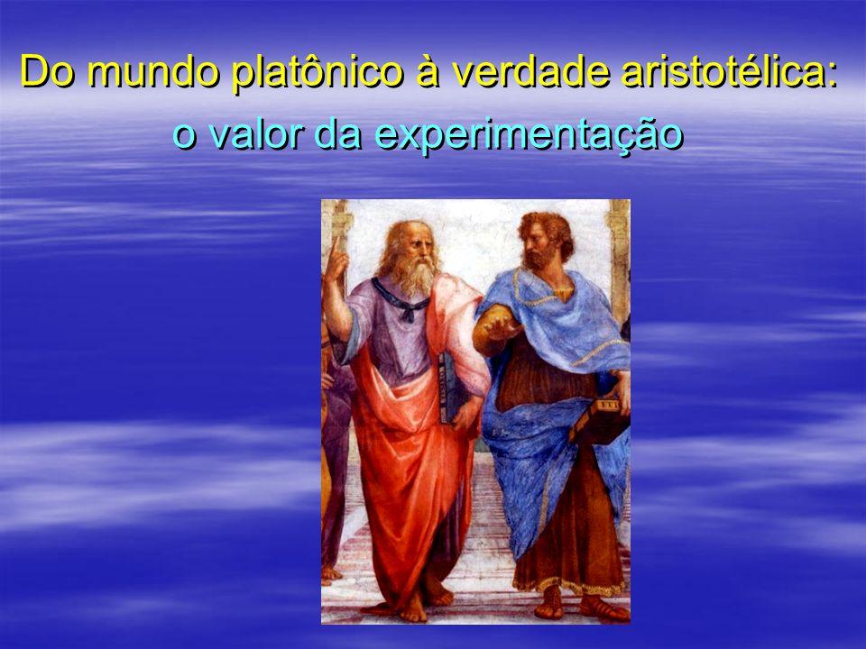 Do mundo platônico à verdade aristotélica: o valor da experimentação Do mundo platônico à verdade aristotélica: o valor da experimentação