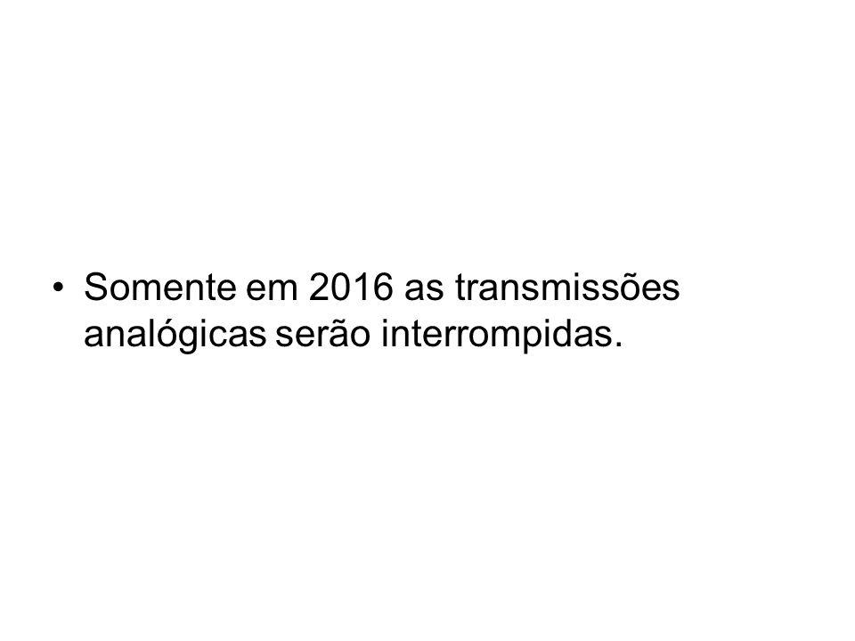 Somente em 2016 as transmissões analógicas serão interrompidas.