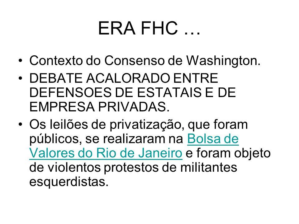 ERA FHC … Contexto do Consenso de Washington. DEBATE ACALORADO ENTRE DEFENSOES DE ESTATAIS E DE EMPRESA PRIVADAS. Os leilões de privatização, que fora