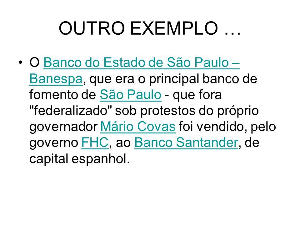 OUTRO EXEMPLO … O Banco do Estado de São Paulo – Banespa, que era o principal banco de fomento de São Paulo - que fora