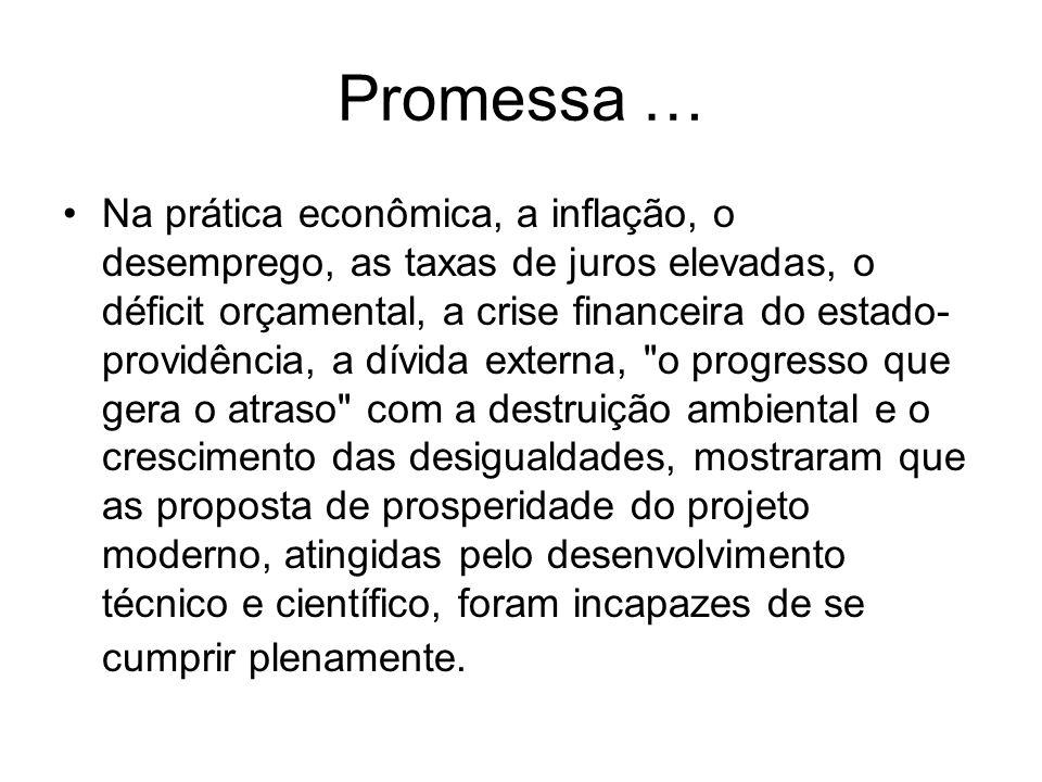 Promessa … Na prática econômica, a inflação, o desemprego, as taxas de juros elevadas, o déficit orçamental, a crise financeira do estado- providência