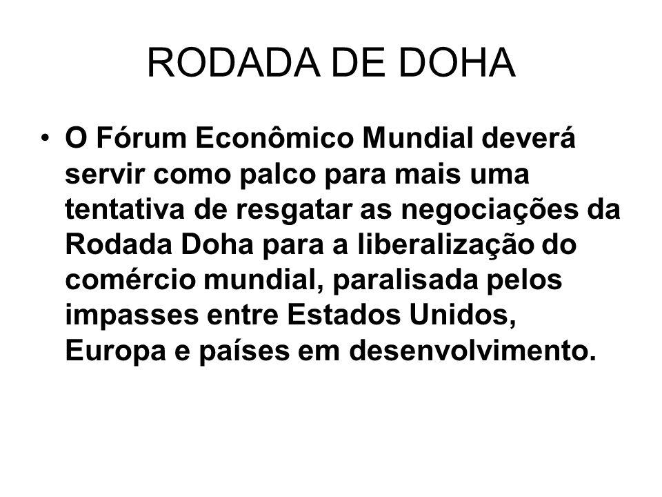 RODADA DE DOHA O Fórum Econômico Mundial deverá servir como palco para mais uma tentativa de resgatar as negociações da Rodada Doha para a liberalizaç