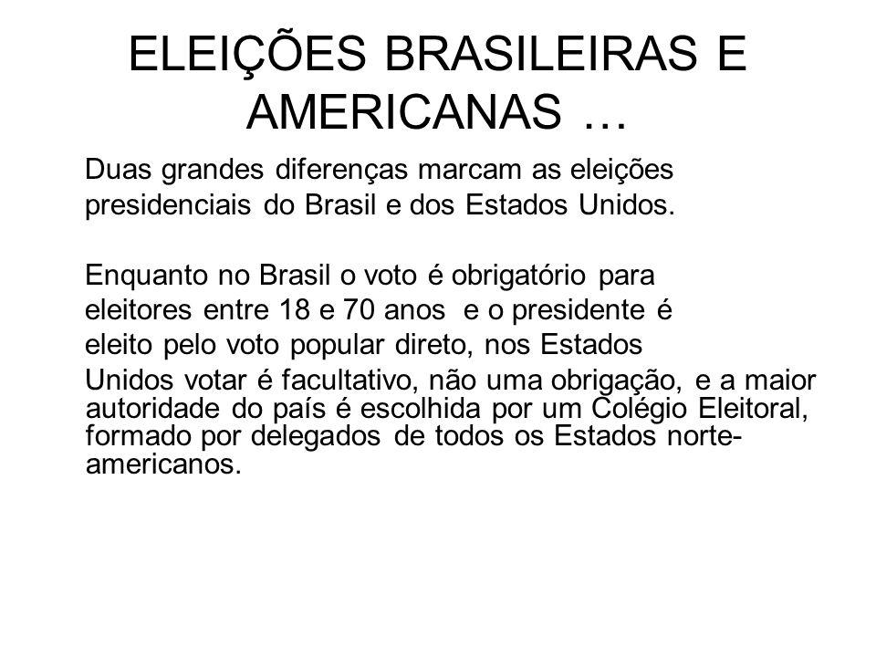 ELEIÇÕES BRASILEIRAS E AMERICANAS … Duas grandes diferenças marcam as eleições presidenciais do Brasil e dos Estados Unidos. Enquanto no Brasil o voto