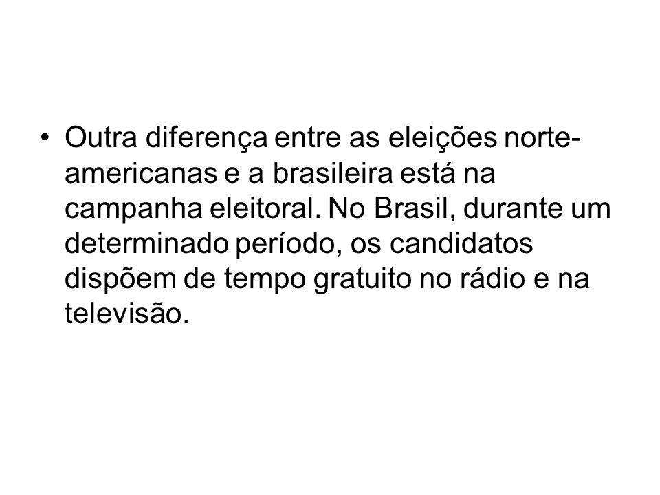 Outra diferença entre as eleições norte- americanas e a brasileira está na campanha eleitoral. No Brasil, durante um determinado período, os candidato