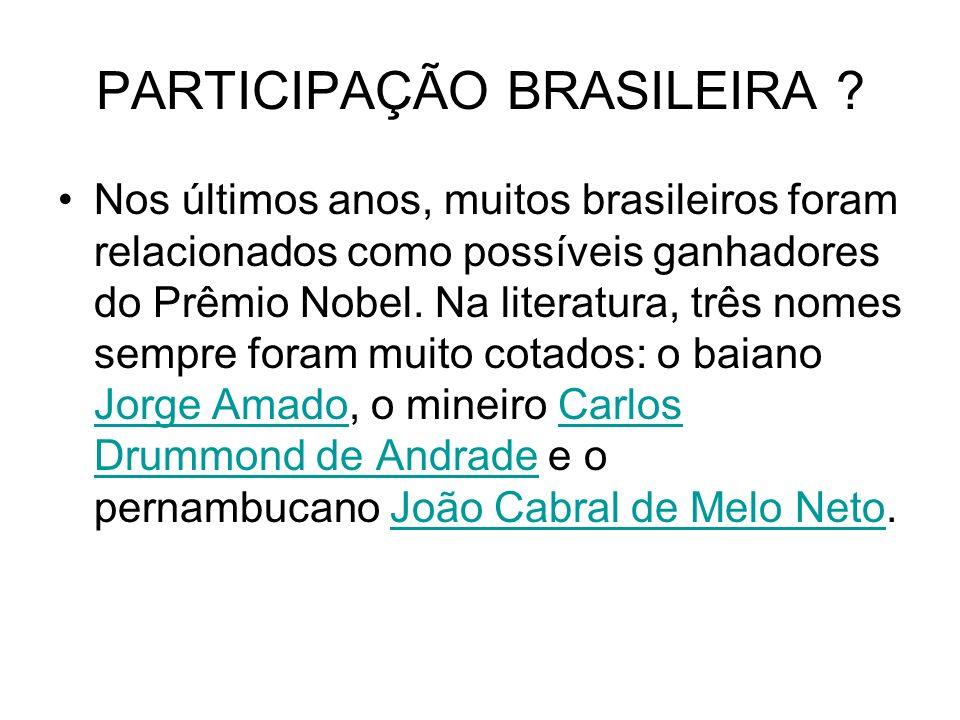 PARTICIPAÇÃO BRASILEIRA ? Nos últimos anos, muitos brasileiros foram relacionados como possíveis ganhadores do Prêmio Nobel. Na literatura, três nomes