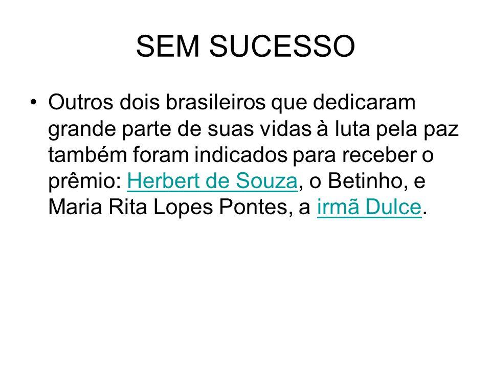 SEM SUCESSO Outros dois brasileiros que dedicaram grande parte de suas vidas à luta pela paz também foram indicados para receber o prêmio: Herbert de