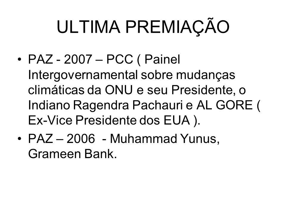 ULTIMA PREMIAÇÃO PAZ - 2007 – PCC ( Painel Intergovernamental sobre mudanças climáticas da ONU e seu Presidente, o Indiano Ragendra Pachauri e AL GORE