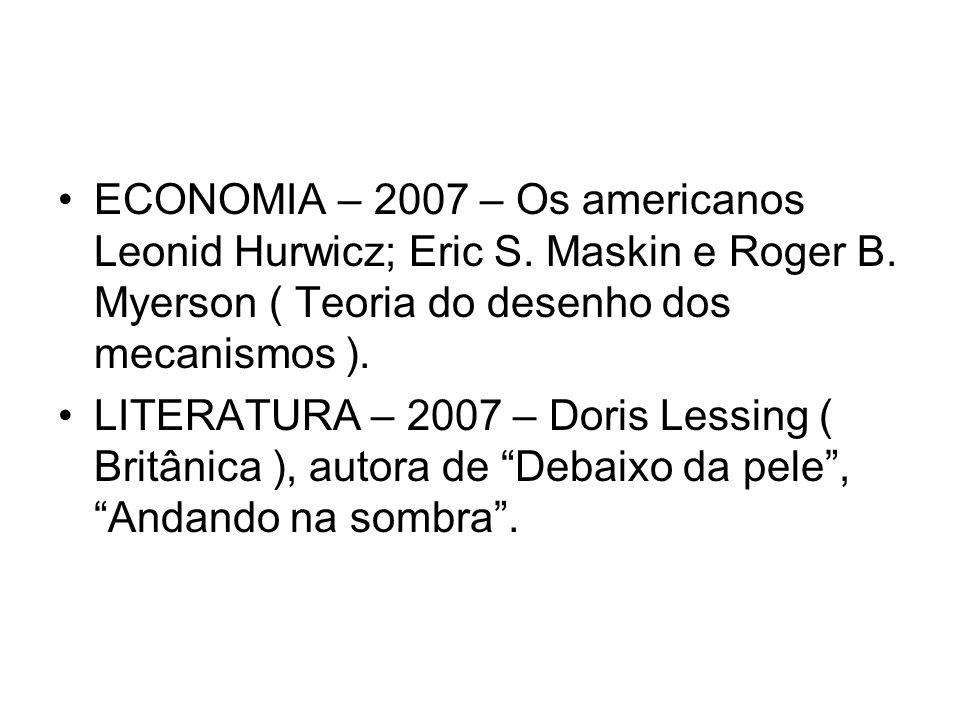 ECONOMIA – 2007 – Os americanos Leonid Hurwicz; Eric S. Maskin e Roger B. Myerson ( Teoria do desenho dos mecanismos ). LITERATURA – 2007 – Doris Less