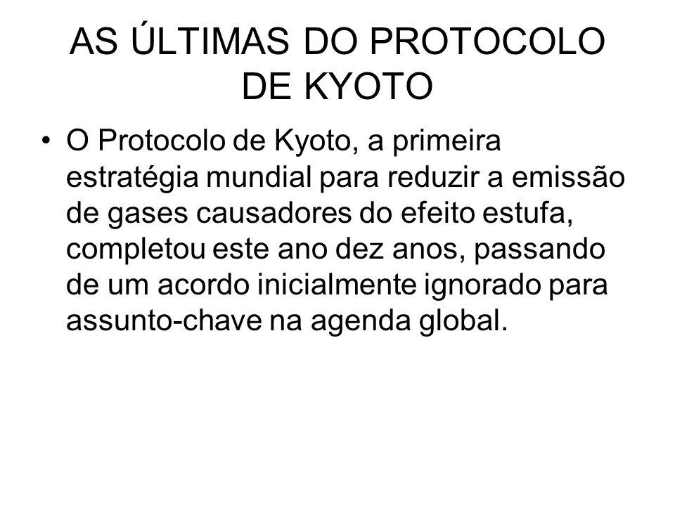 AS ÚLTIMAS DO PROTOCOLO DE KYOTO O Protocolo de Kyoto, a primeira estratégia mundial para reduzir a emissão de gases causadores do efeito estufa, comp