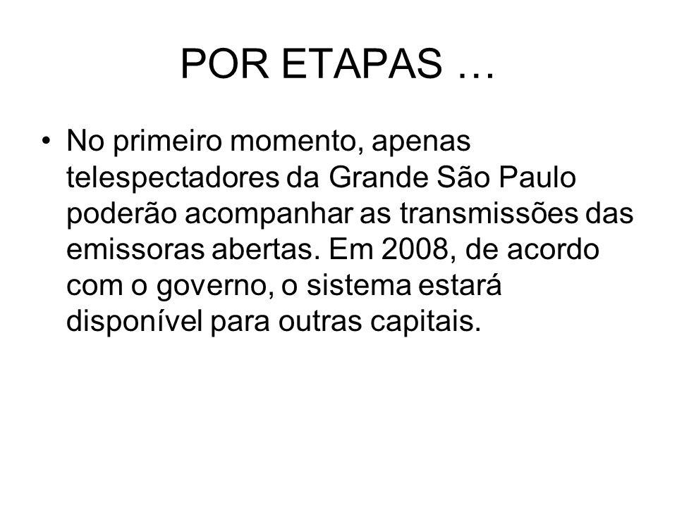 POR ETAPAS … No primeiro momento, apenas telespectadores da Grande São Paulo poderão acompanhar as transmissões das emissoras abertas. Em 2008, de aco