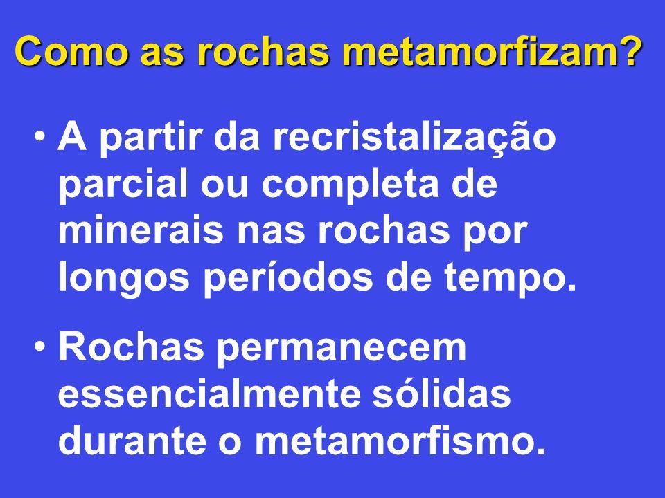 Como as rochas metamorfizam? A partir da recristalização parcial ou completa de minerais nas rochas por longos períodos de tempo. Rochas permanecem es
