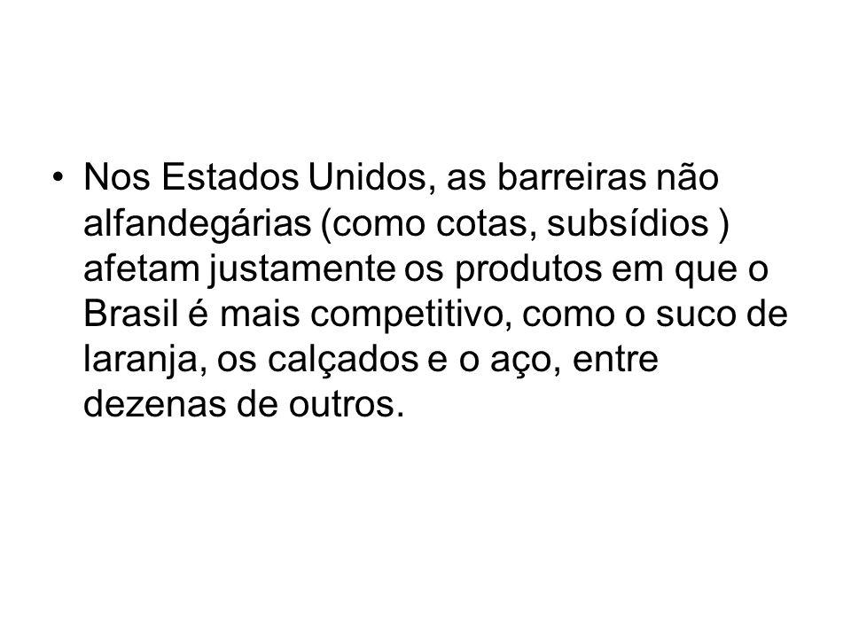Nos Estados Unidos, as barreiras não alfandegárias (como cotas, subsídios ) afetam justamente os produtos em que o Brasil é mais competitivo, como o s
