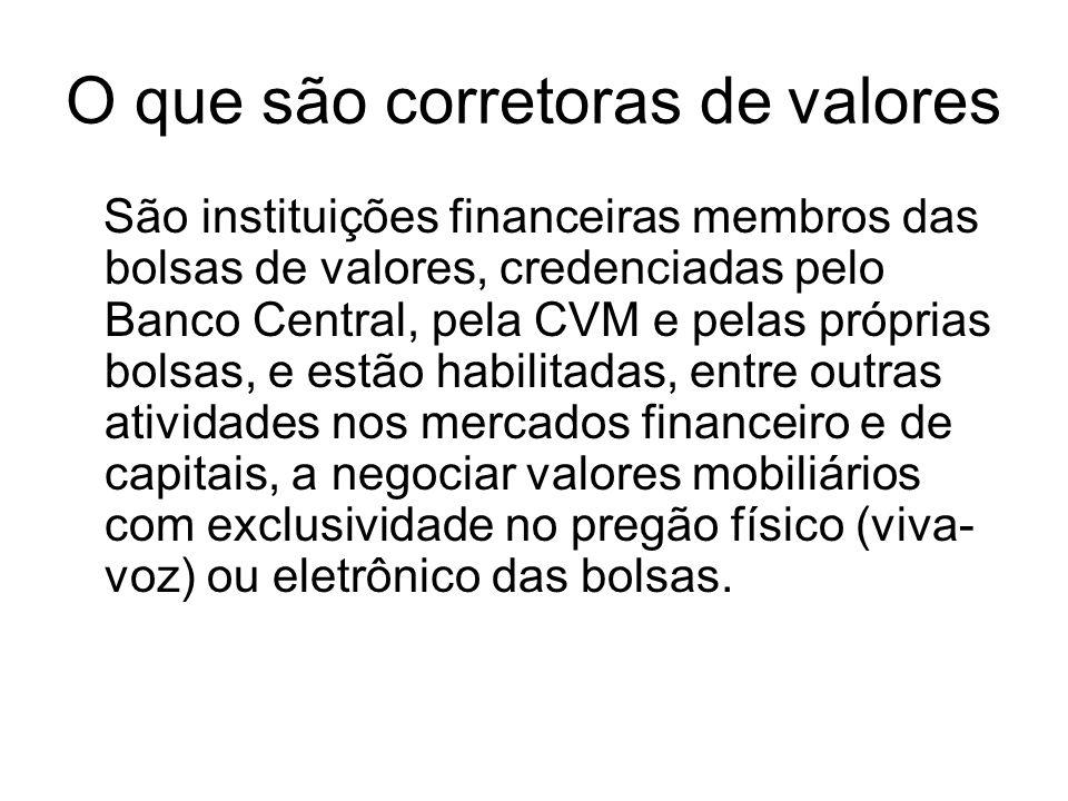 O que são corretoras de valores São instituições financeiras membros das bolsas de valores, credenciadas pelo Banco Central, pela CVM e pelas próprias