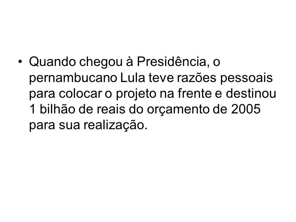 Quando chegou à Presidência, o pernambucano Lula teve razões pessoais para colocar o projeto na frente e destinou 1 bilhão de reais do orçamento de 20