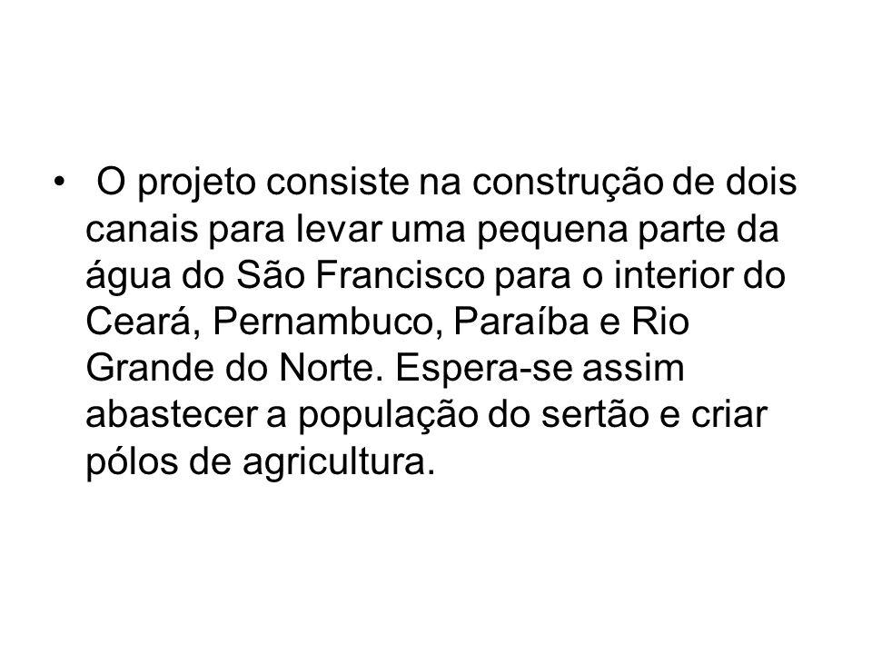 O projeto consiste na construção de dois canais para levar uma pequena parte da água do São Francisco para o interior do Ceará, Pernambuco, Paraíba e