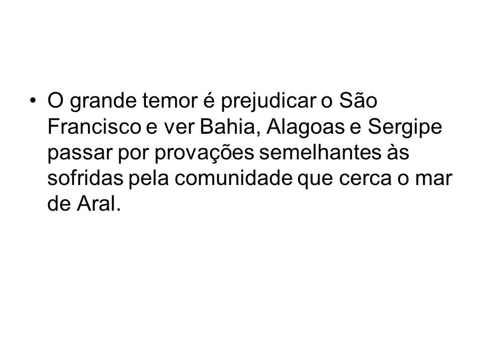 O grande temor é prejudicar o São Francisco e ver Bahia, Alagoas e Sergipe passar por provações semelhantes às sofridas pela comunidade que cerca o ma