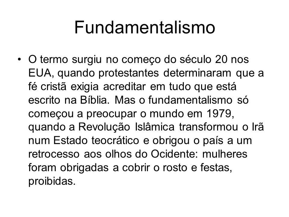 Fundamentalismo O termo surgiu no começo do século 20 nos EUA, quando protestantes determinaram que a fé cristã exigia acreditar em tudo que está escr