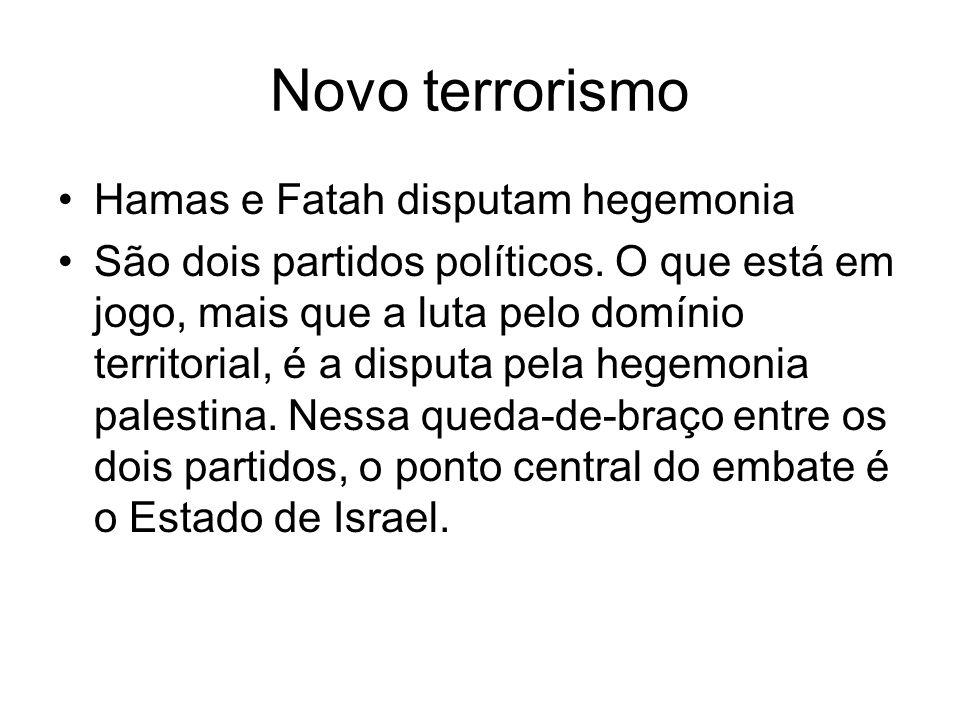 Novo terrorismo Hamas e Fatah disputam hegemonia São dois partidos políticos. O que está em jogo, mais que a luta pelo domínio territorial, é a disput