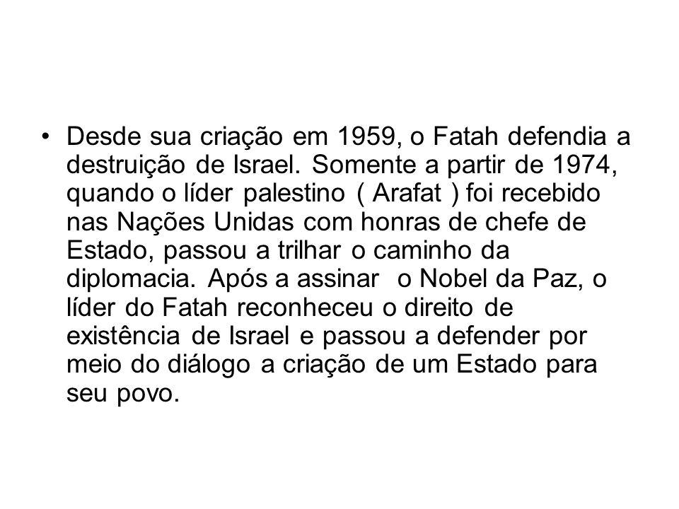 Desde sua criação em 1959, o Fatah defendia a destruição de Israel. Somente a partir de 1974, quando o líder palestino ( Arafat ) foi recebido nas Naç