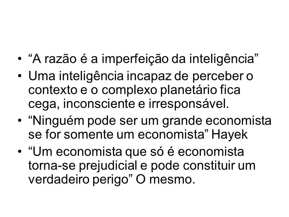 A razão é a imperfeição da inteligência Uma inteligência incapaz de perceber o contexto e o complexo planetário fica cega, inconsciente e irresponsáve