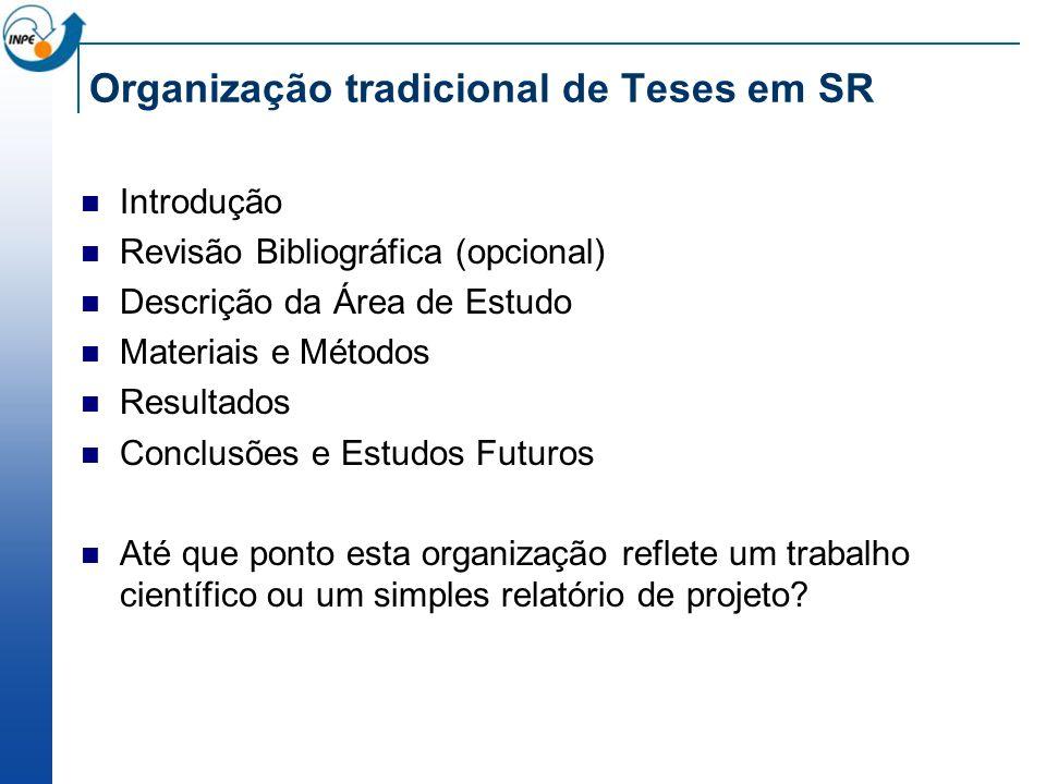 Organização tradicional de Teses em SR Introdução Revisão Bibliográfica (opcional) Descrição da Área de Estudo Materiais e Métodos Resultados Conclusõ