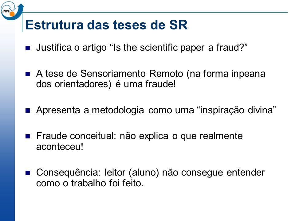 Estrutura das teses de SR Justifica o artigo Is the scientific paper a fraud? A tese de Sensoriamento Remoto (na forma inpeana dos orientadores) é uma