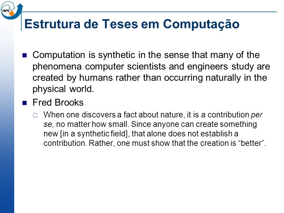 Estrutura de Teses em Computação Computation is synthetic in the sense that many of the phenomena computer scientists and engineers study are created