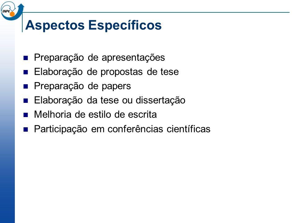 Aspectos Específicos Preparação de apresentações Elaboração de propostas de tese Preparação de papers Elaboração da tese ou dissertação Melhoria de es