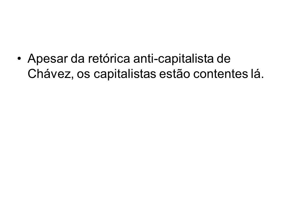 Apesar da retórica anti-capitalista de Chávez, os capitalistas estão contentes lá.