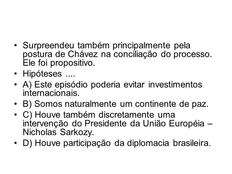 Surpreendeu também principalmente pela postura de Chávez na conciliação do processo. Ele foi propositivo. Hipóteses.... A) Este episódio poderia evita