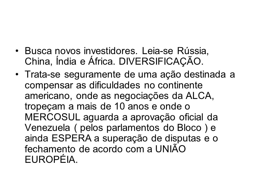 Busca novos investidores. Leia-se Rússia, China, Índia e África. DIVERSIFICAÇÃO. Trata-se seguramente de uma ação destinada a compensar as dificuldade